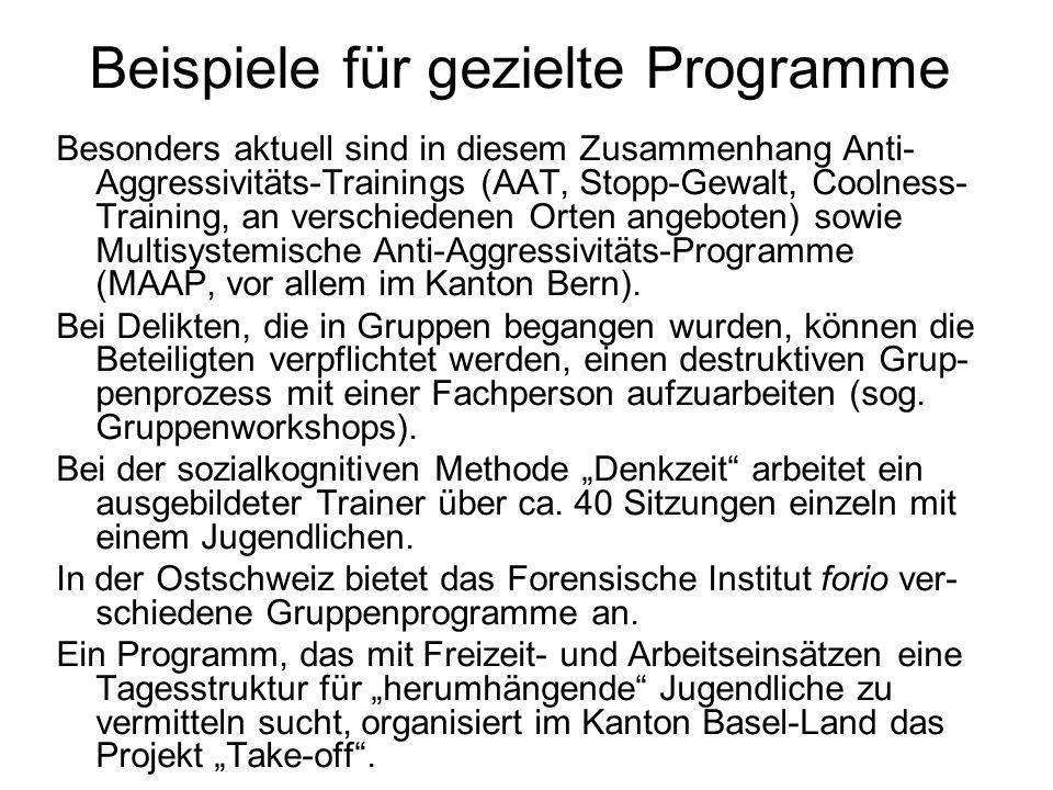 Beispiele für gezielte Programme Besonders aktuell sind in diesem Zusammenhang Anti- Aggressivitäts-Trainings (AAT, Stopp-Gewalt, Coolness- Training,