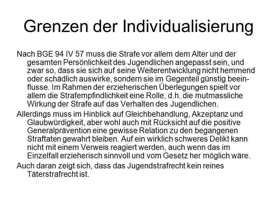 Grenzen der Individualisierung Nach BGE 94 IV 57 muss die Strafe vor allem dem Alter und der gesamten Persönlichkeit des Jugendlichen angepasst sein,