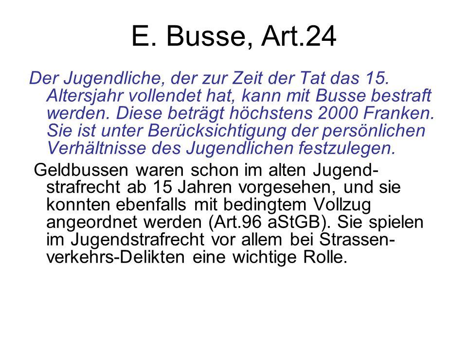 E. Busse, Art.24 Der Jugendliche, der zur Zeit der Tat das 15. Altersjahr vollendet hat, kann mit Busse bestraft werden. Diese beträgt höchstens 2000