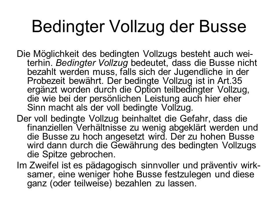 Bedingter Vollzug der Busse Die Möglichkeit des bedingten Vollzugs besteht auch wei- terhin. Bedingter Vollzug bedeutet, dass die Busse nicht bezahlt