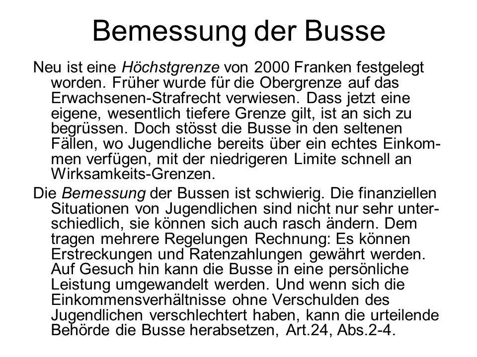 Bemessung der Busse Neu ist eine Höchstgrenze von 2000 Franken festgelegt worden. Früher wurde für die Obergrenze auf das Erwachsenen-Strafrecht verwi