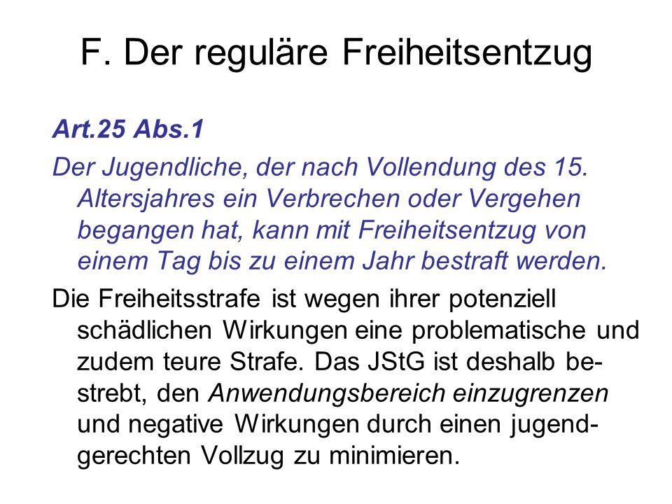 F. Der reguläre Freiheitsentzug Art.25 Abs.1 Der Jugendliche, der nach Vollendung des 15. Altersjahres ein Verbrechen oder Vergehen begangen hat, kann
