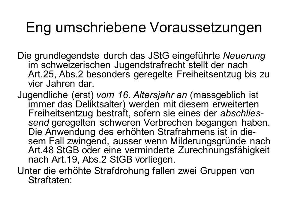 Eng umschriebene Voraussetzungen Die grundlegendste durch das JStG eingeführte Neuerung im schweizerischen Jugendstrafrecht stellt der nach Art.25, Ab