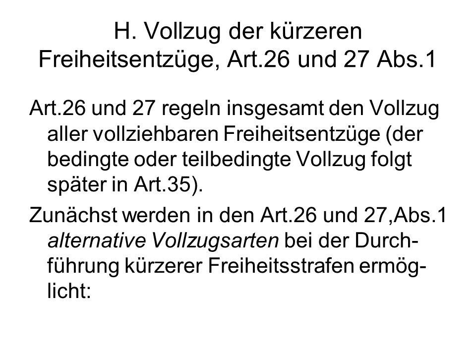 H. Vollzug der kürzeren Freiheitsentzüge, Art.26 und 27 Abs.1 Art.26 und 27 regeln insgesamt den Vollzug aller vollziehbaren Freiheitsentzüge (der bed