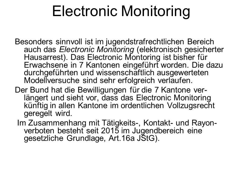 Electronic Monitoring Besonders sinnvoll ist im jugendstrafrechtlichen Bereich auch das Electronic Monitoring (elektronisch gesicherter Hausarrest). D