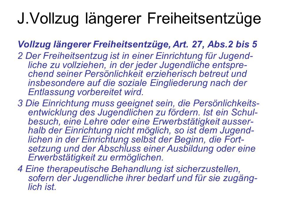 J.Vollzug längerer Freiheitsentzüge Vollzug längerer Freiheitsentzüge, Art. 27, Abs.2 bis 5 2 Der Freiheitsentzug ist in einer Einrichtung für Jugend-