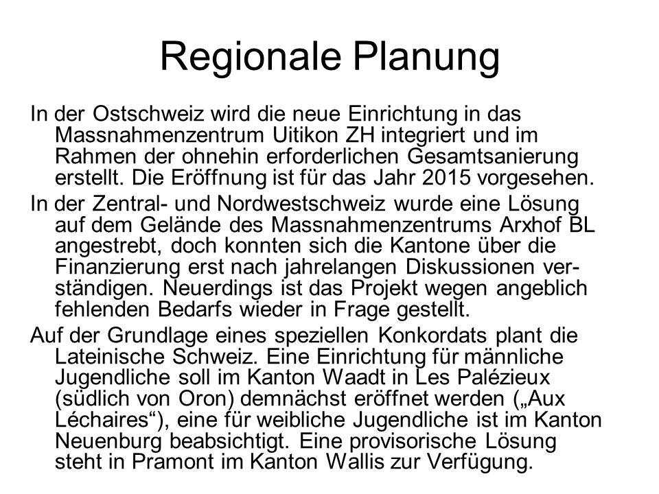 Regionale Planung In der Ostschweiz wird die neue Einrichtung in das Massnahmenzentrum Uitikon ZH integriert und im Rahmen der ohnehin erforderlichen