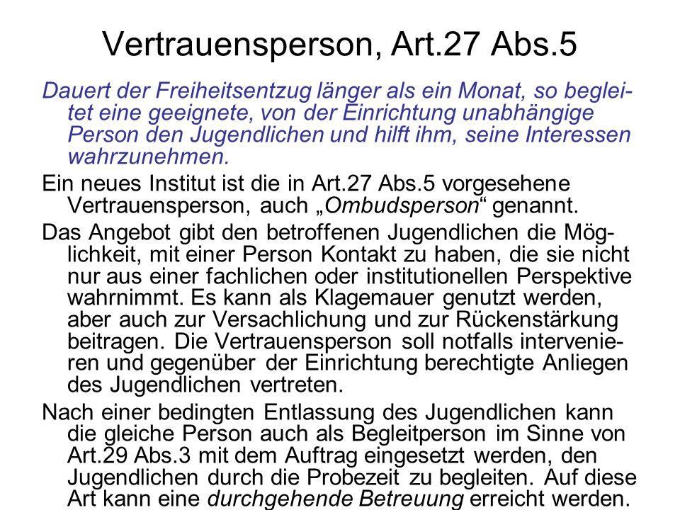 Vertrauensperson, Art.27 Abs.5 Dauert der Freiheitsentzug länger als ein Monat, so beglei- tet eine geeignete, von der Einrichtung unabhängige Person