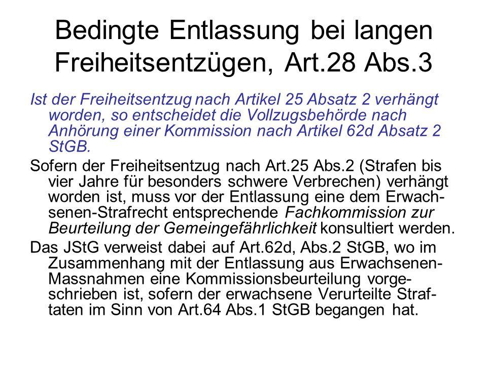 Bedingte Entlassung bei langen Freiheitsentzügen, Art.28 Abs.3 Ist der Freiheitsentzug nach Artikel 25 Absatz 2 verhängt worden, so entscheidet die Vo