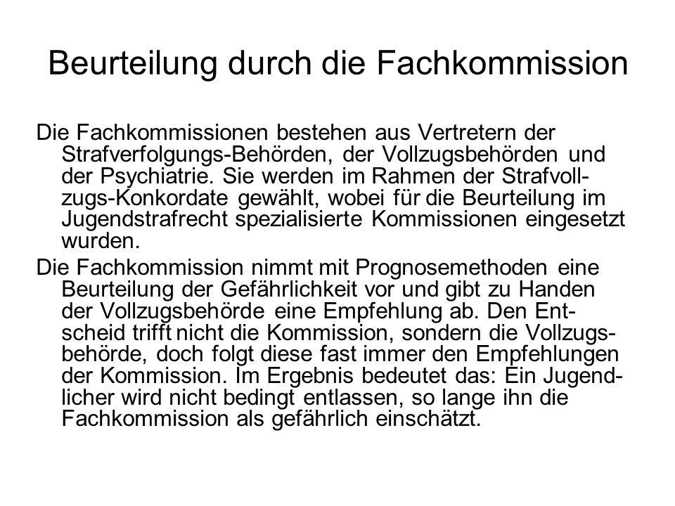 Beurteilung durch die Fachkommission Die Fachkommissionen bestehen aus Vertretern der Strafverfolgungs-Behörden, der Vollzugsbehörden und der Psychiat