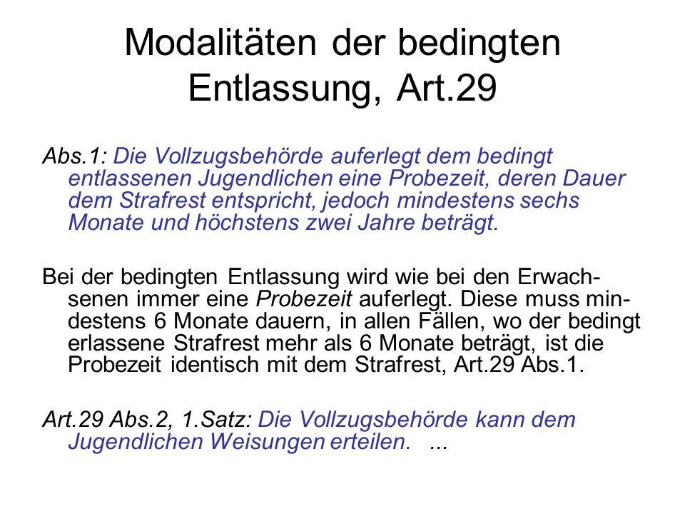 Modalitäten der bedingten Entlassung, Art.29 Abs.1: Die Vollzugsbehörde auferlegt dem bedingt entlassenen Jugendlichen eine Probezeit, deren Dauer dem