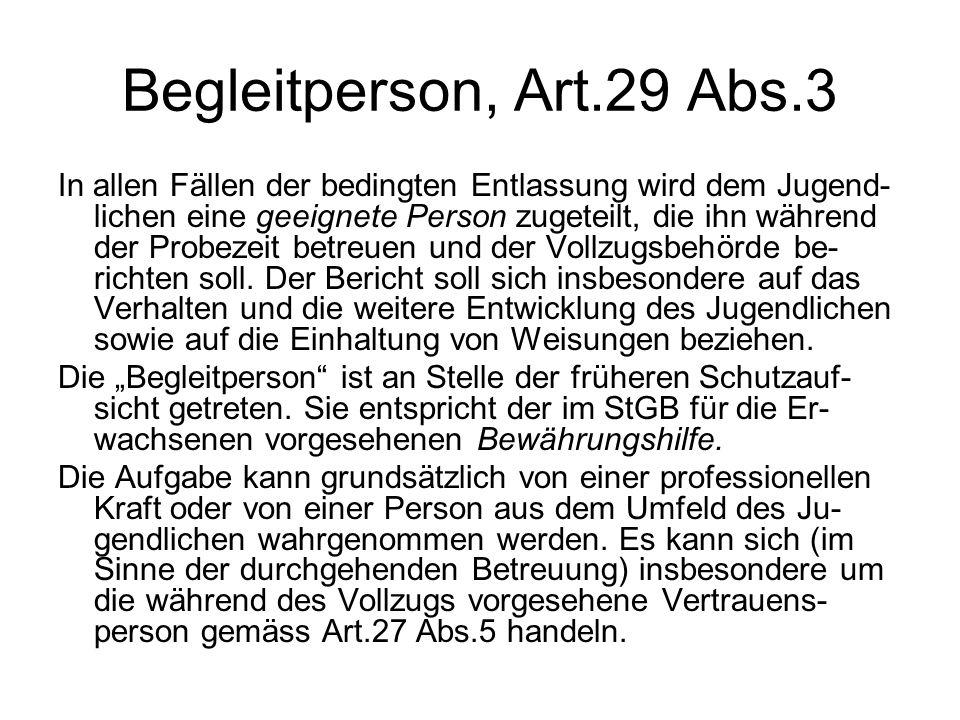 Begleitperson, Art.29 Abs.3 In allen Fällen der bedingten Entlassung wird dem Jugend- lichen eine geeignete Person zugeteilt, die ihn während der Prob