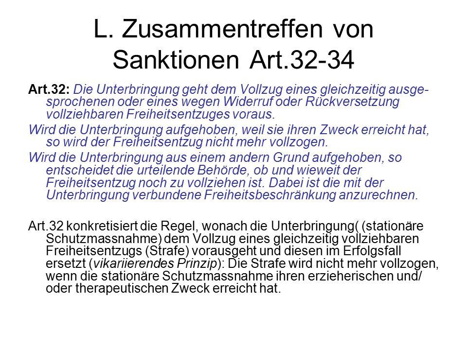 L. Zusammentreffen von Sanktionen Art.32-34 Art.32: Die Unterbringung geht dem Vollzug eines gleichzeitig ausge- sprochenen oder eines wegen Widerruf