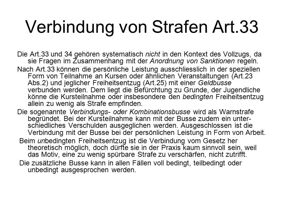Verbindung von Strafen Art.33 Die Art.33 und 34 gehören systematisch nicht in den Kontext des Vollzugs, da sie Fragen im Zusammenhang mit der Anordnun