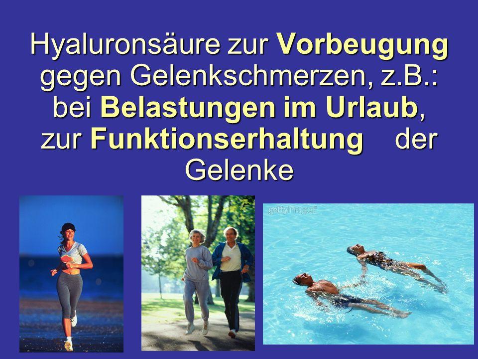 Hyaluronsäure zur Vorbeugung gegen Gelenkschmerzen, z.B.: bei Belastungen im Urlaub, zur Funktionserhaltung Funktionserhaltung der Gelenke