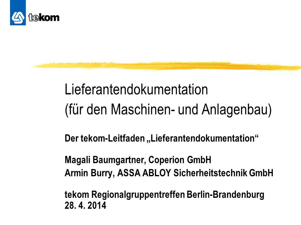 """Lieferantendokumentation (für den Maschinen- und Anlagenbau) Der tekom-Leitfaden """"Lieferantendokumentation"""" Magali Baumgartner, Coperion GmbH Armin Bu"""