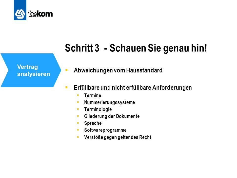 Schritt 3 - Schauen Sie genau hin!  Abweichungen vom Hausstandard  Erfüllbare und nicht erfüllbare Anforderungen  Termine  Nummerierungssysteme 