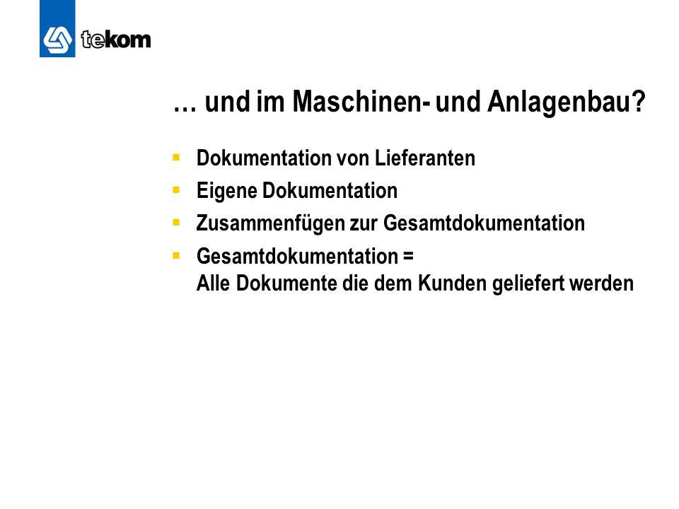 … und im Maschinen- und Anlagenbau?  Dokumentation von Lieferanten  Eigene Dokumentation  Zusammenfügen zur Gesamtdokumentation  Gesamtdokumentati