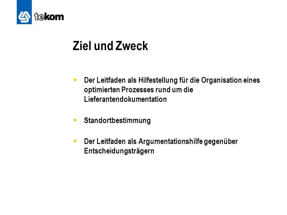 Ziel und Zweck  Der Leitfaden als Hilfestellung für die Organisation eines optimierten Prozesses rund um die Lieferantendokumentation  Standortbestimmung  Der Leitfaden als Argumentationshilfe gegenüber Entscheidungsträgern