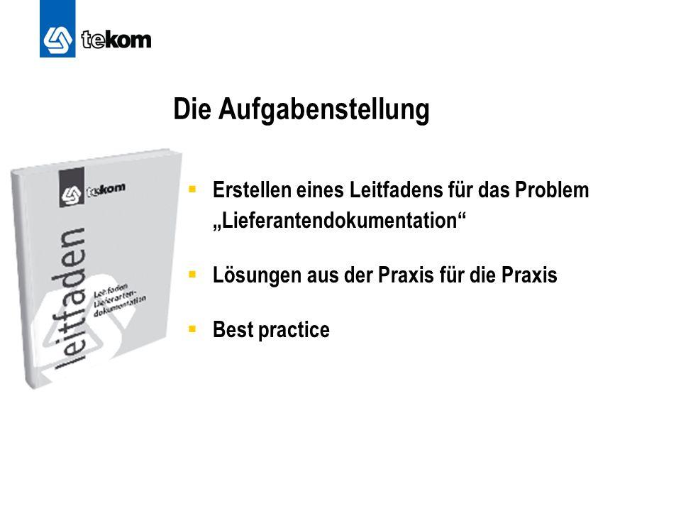 """Die Aufgabenstellung  Erstellen eines Leitfadens für das Problem """"Lieferantendokumentation""""  Lösungen aus der Praxis für die Praxis  Best practice"""