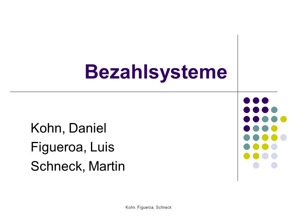 Kohn, Figueroa, Schneck Bezahlsysteme Kohn, Daniel Figueroa, Luis Schneck, Martin