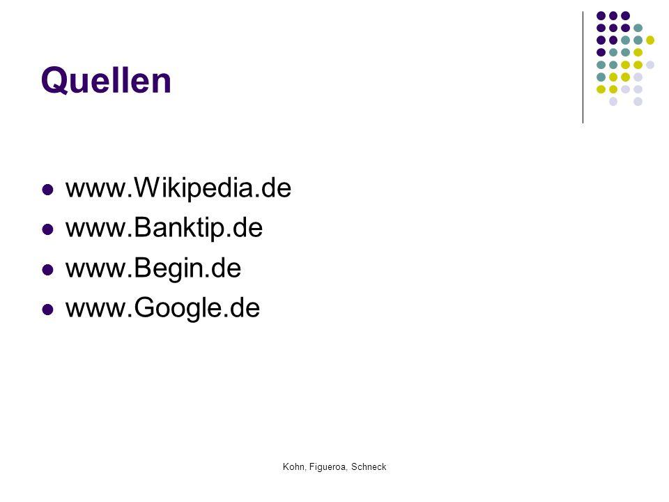 Kohn, Figueroa, Schneck Quellen www.Wikipedia.de www.Banktip.de www.Begin.de www.Google.de