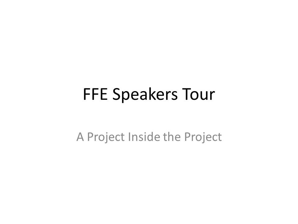 FFE Speakers Tour A Project Inside the Project