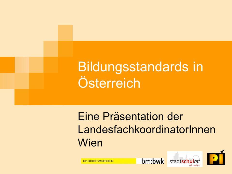 Bildungsstandards in Österreich Eine Präsentation der LandesfachkoordinatorInnen Wien