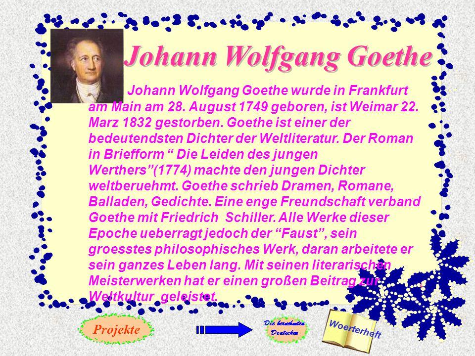 Johann Wolfgang Goethe Johann Wolfgang Goethe wurde in Frankfurt am Main am 28.