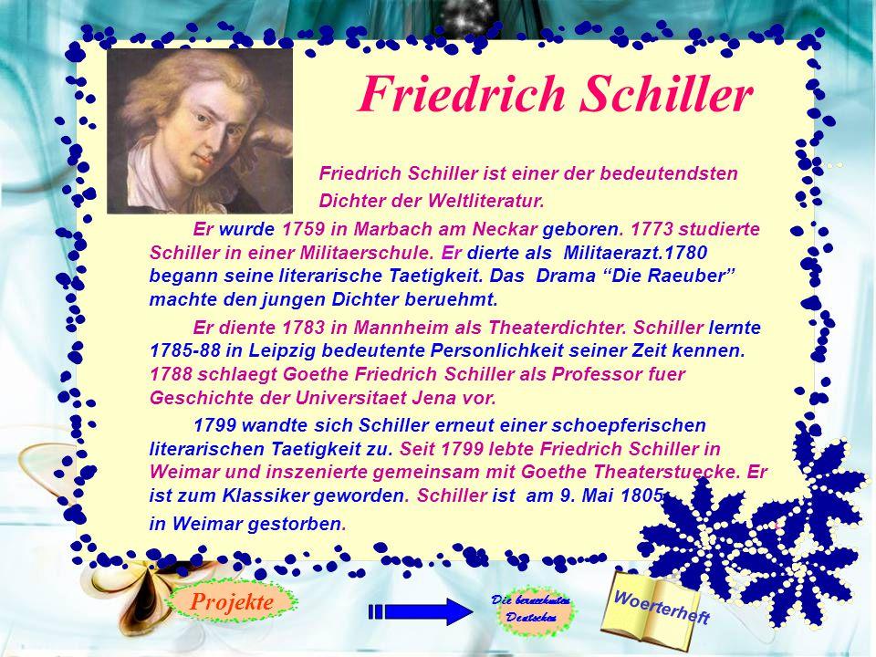 Friedrich Schiller Friedrich Schiller ist einer der bedeutendsten Dichter der Weltliteratur.