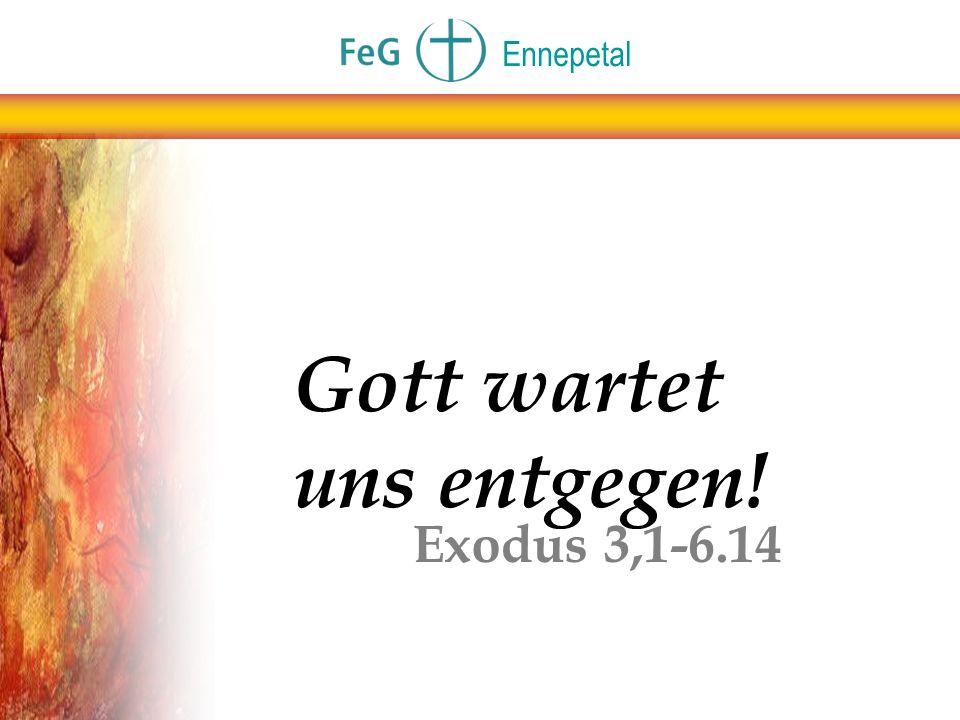 Gott wartet uns entgegen! Exodus 3,1-6.14 Ennepetal