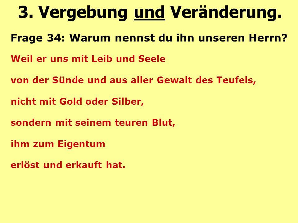 Frage 34: Warum nennst du ihn unseren Herrn? Weil er uns mit Leib und Seele von der Sünde und aus aller Gewalt des Teufels, nicht mit Gold oder Silber
