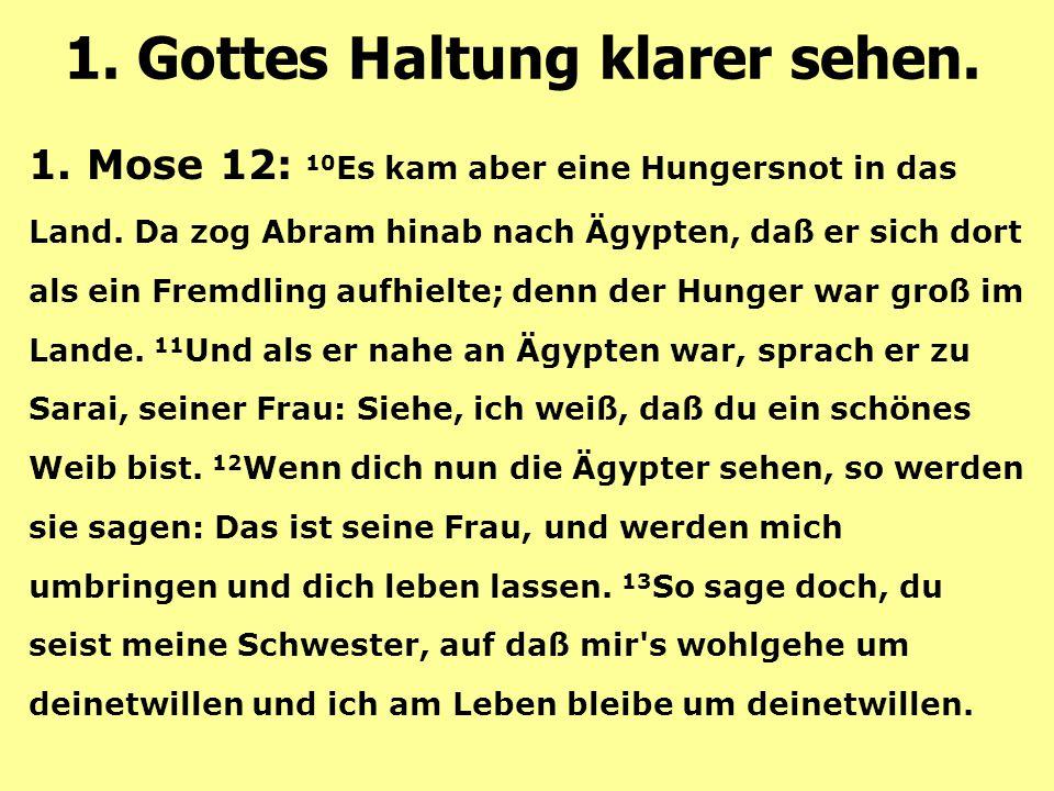 1. Mose 12: 10 Es kam aber eine Hungersnot in das Land. Da zog Abram hinab nach Ägypten, daß er sich dort als ein Fremdling aufhielte; denn der Hunger