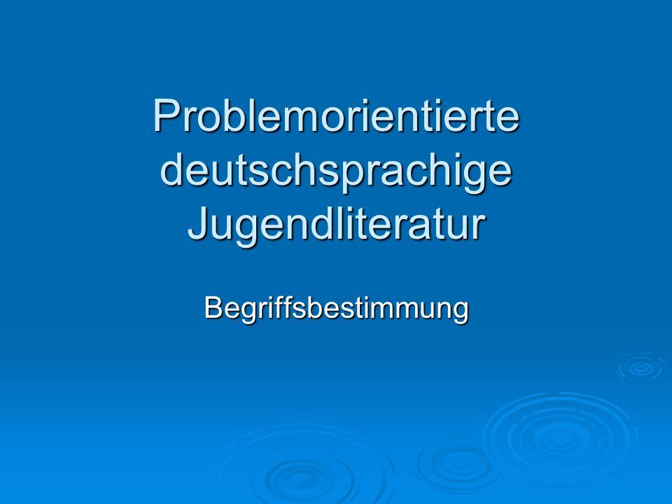 Problemorientierte deutschsprachige Jugendliteratur Begriffsbestimmung