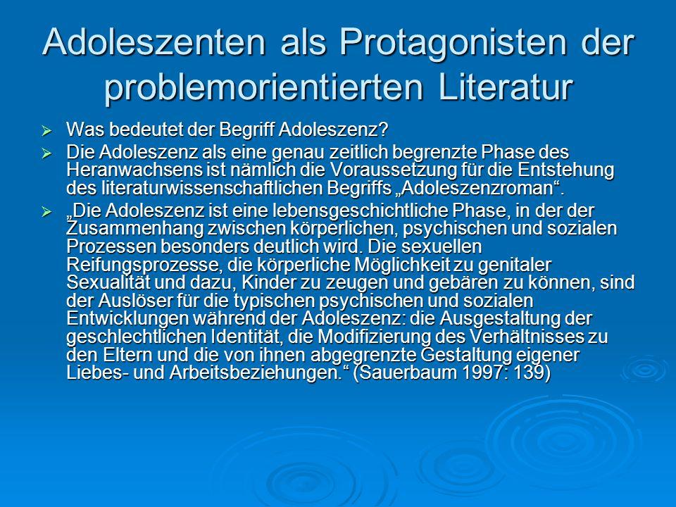 Adoleszenten als Protagonisten der problemorientierten Literatur  Was bedeutet der Begriff Adoleszenz?  Die Adoleszenz als eine genau zeitlich begre