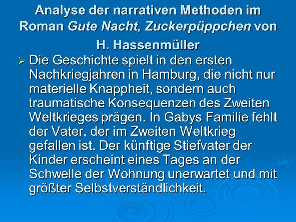 Analyse der narrativen Methoden im Roman Gute Nacht, Zuckerpüppchen von H. Hassenmüller  Die Geschichte spielt in den ersten Nachkriegjahren in Hambu