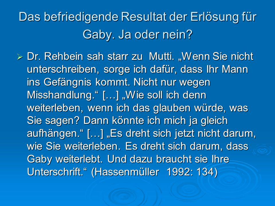 """Das befriedigende Resultat der Erlösung für Gaby. Ja oder nein?  Dr. Rehbein sah starr zu Mutti. """"Wenn Sie nicht unterschreiben, sorge ich dafür, das"""