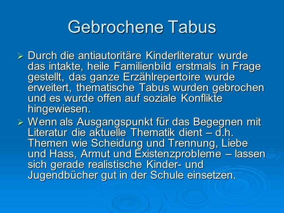 Gebrochene Tabus  Durch die antiautoritäre Kinderliteratur wurde das intakte, heile Familienbild erstmals in Frage gestellt, das ganze Erzählrepertoi