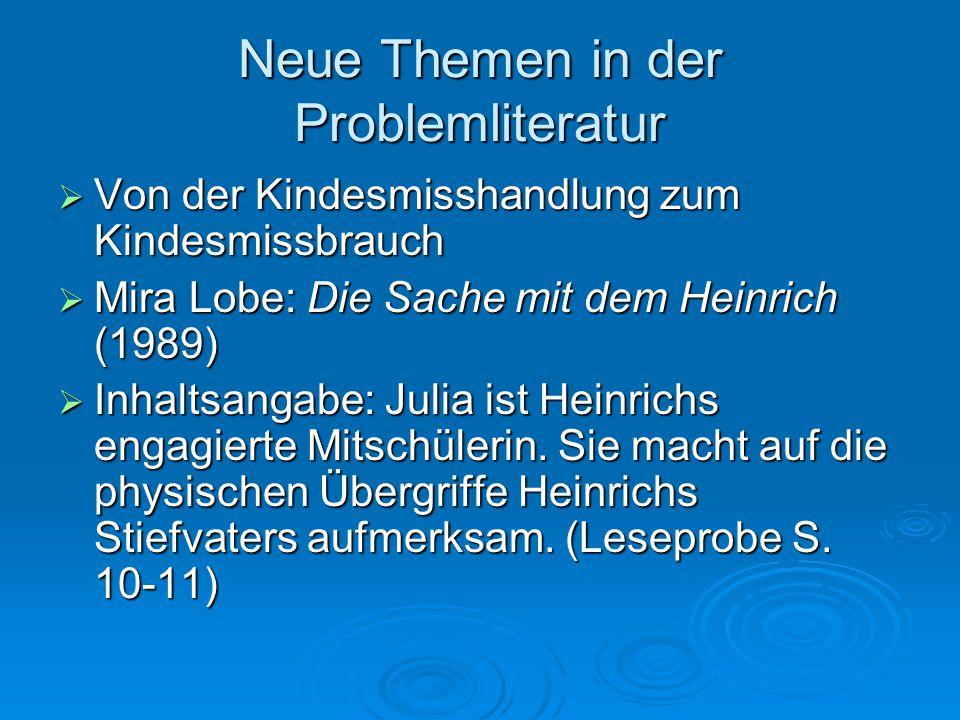 Neue Themen in der Problemliteratur  Von der Kindesmisshandlung zum Kindesmissbrauch  Mira Lobe: Die Sache mit dem Heinrich (1989)  Inhaltsangabe: