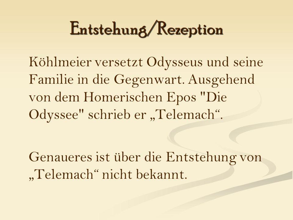 Entstehung/Rezeption Köhlmeier versetzt Odysseus und seine Familie in die Gegenwart.