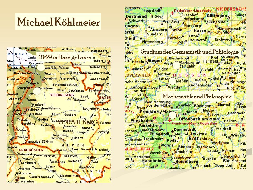 1949 in Hard geboren Studium der Germanistik und Politologie Mathematik und Philosophie Michael Köhlmeier VORARLBERG