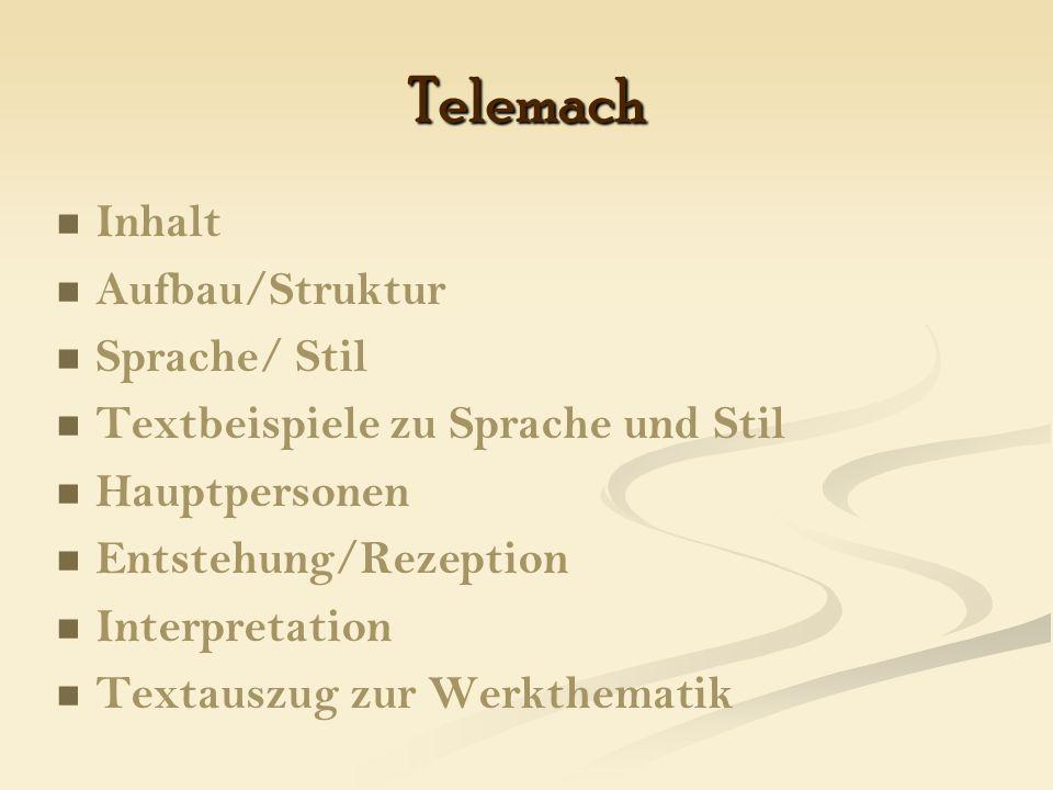 Telemach Inhalt Aufbau/Struktur Sprache/ Stil Textbeispiele zu Sprache und Stil Hauptpersonen Entstehung/Rezeption Interpretation Textauszug zur Werkthematik
