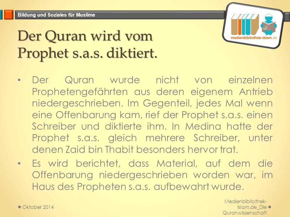 Bildung und Soziales für Muslime Der Quran wird vom Prophet s.a.s. diktiert. Der Quran wurde nicht von einzelnen Prophetengefährten aus deren eigenem