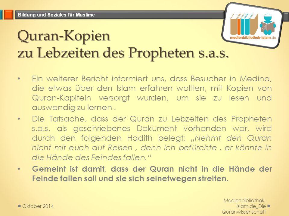 Bildung und Soziales für Muslime Quran-Kopien zu Lebzeiten des Propheten s.a.s. Ein weiterer Bericht informiert uns, dass Besucher in Medina, die etwa