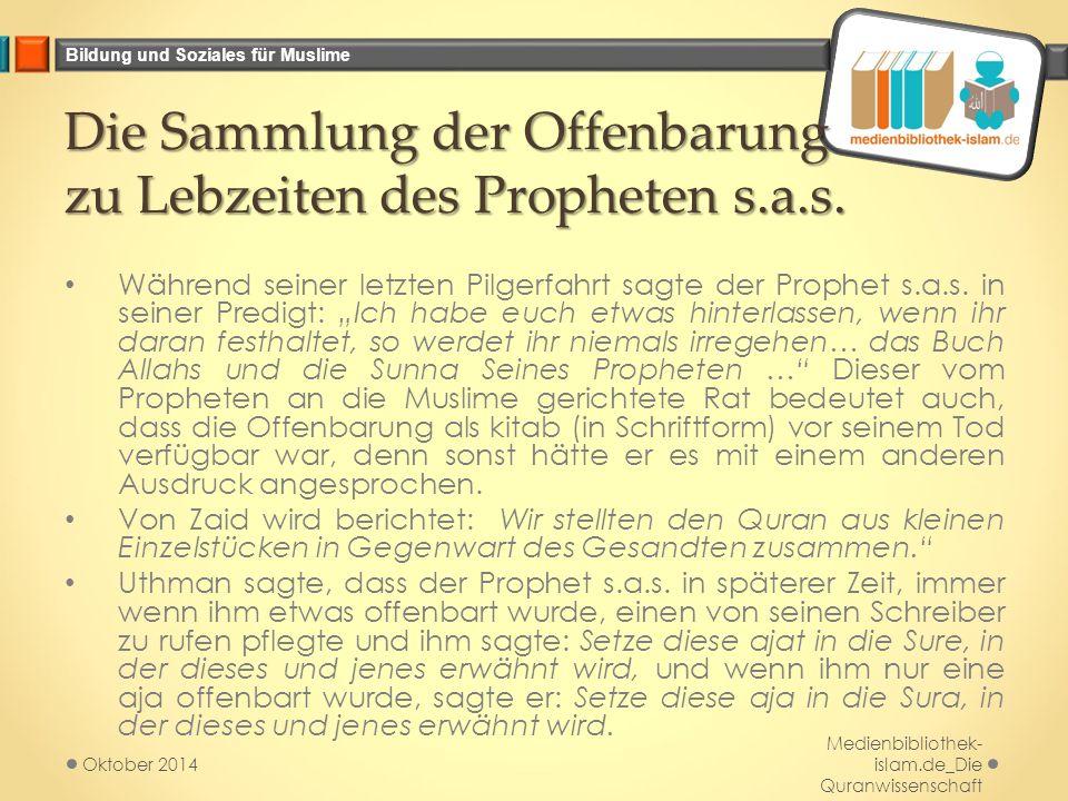 Bildung und Soziales für Muslime Die Sammlung der Offenbarung zu Lebzeiten des Propheten s.a.s. Während seiner letzten Pilgerfahrt sagte der Prophet s