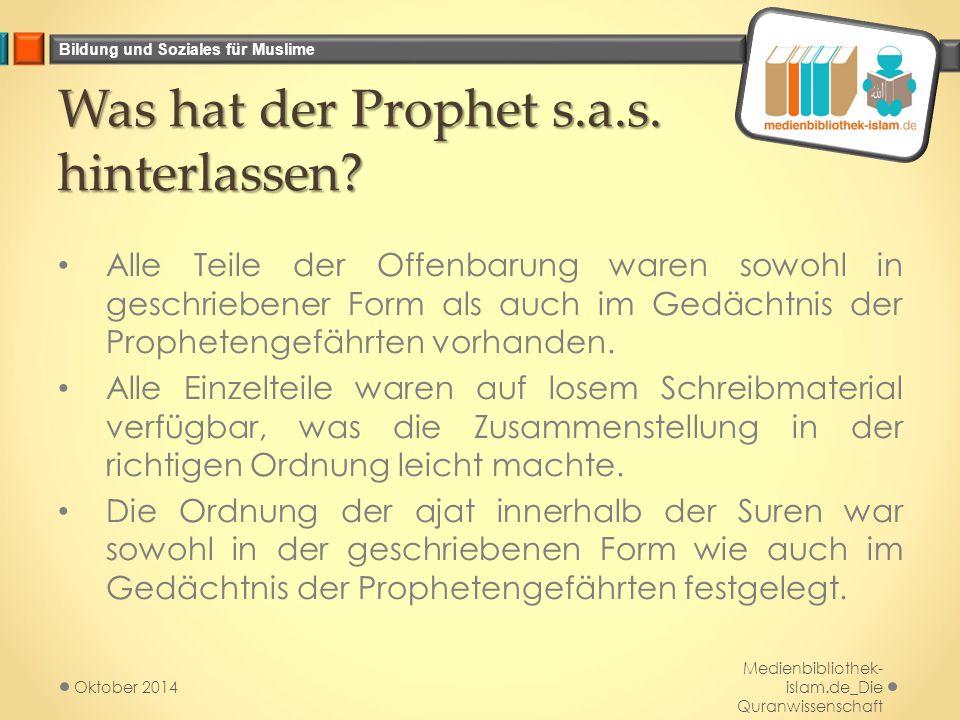 Bildung und Soziales für Muslime Was hat der Prophet s.a.s. hinterlassen? Alle Teile der Offenbarung waren sowohl in geschriebener Form als auch im Ge