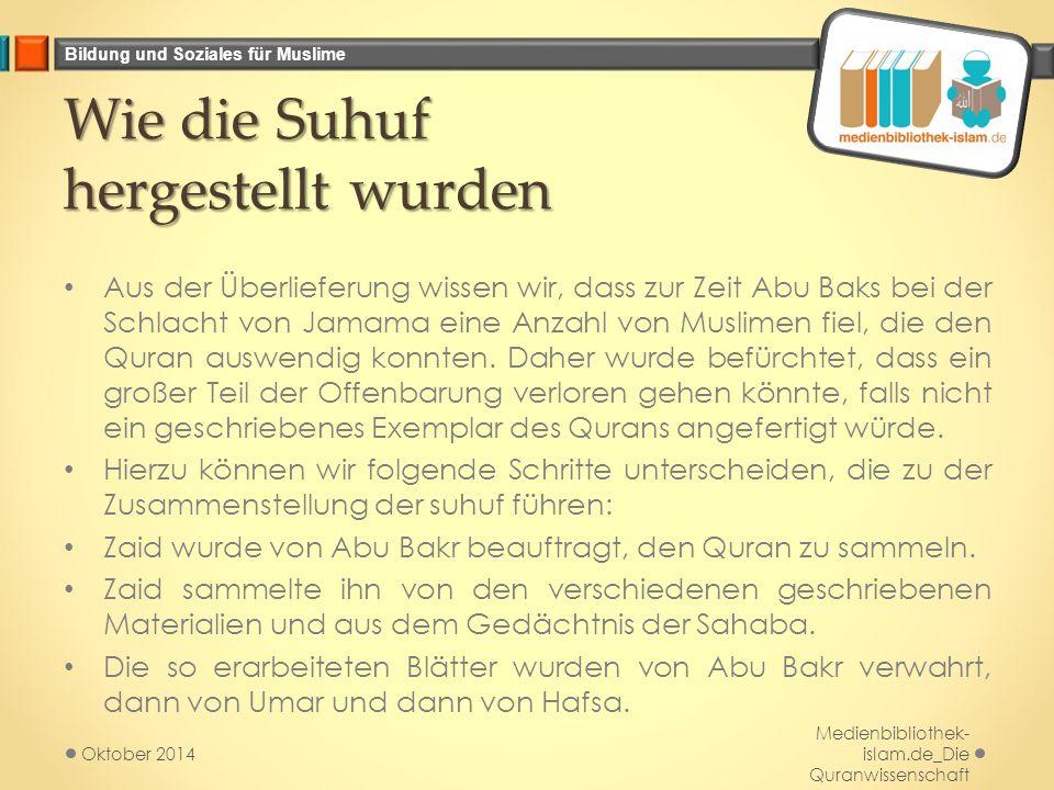 Bildung und Soziales für Muslime Wie die Suhuf hergestellt wurden Aus der Überlieferung wissen wir, dass zur Zeit Abu Baks bei der Schlacht von Jamama