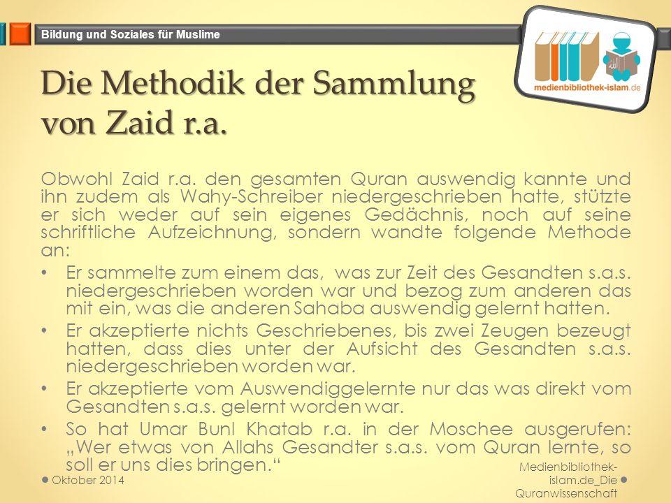 Bildung und Soziales für Muslime Die Methodik der Sammlung von Zaid r.a. Obwohl Zaid r.a. den gesamten Quran auswendig kannte und ihn zudem als Wahy-S