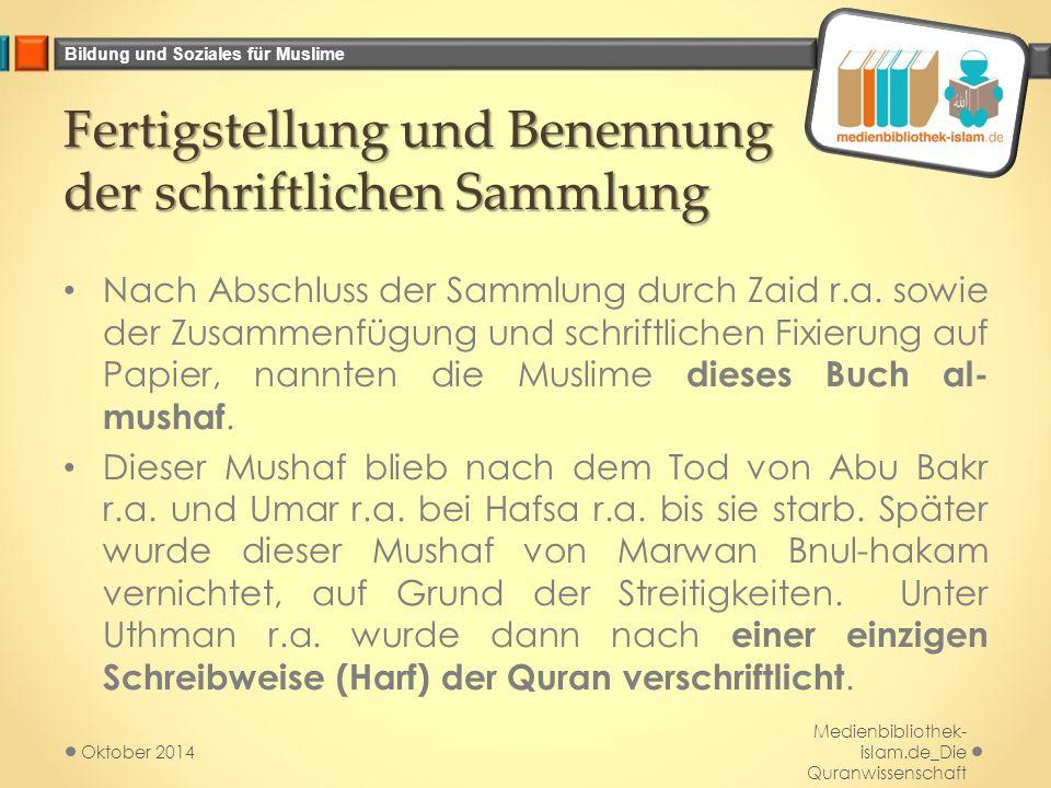 Bildung und Soziales für Muslime Fertigstellung und Benennung der schriftlichen Sammlung Nach Abschluss der Sammlung durch Zaid r.a. sowie der Zusamme