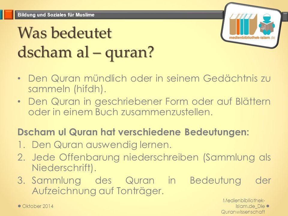 Bildung und Soziales für Muslime Was bedeutet dscham al – quran? Den Quran mündlich oder in seinem Gedächtnis zu sammeln (hifdh). Den Quran in geschri